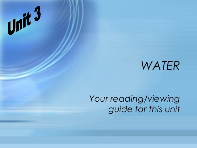 WATERYour reading/viewing    guide for this unit