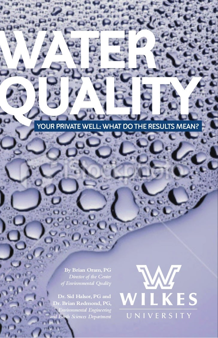 WATERQUALITY YOUR PRIVATE WELL: WHAT DO THE RESULTS MEAN?           By Brian Oram, PG             Director of the Center  ...