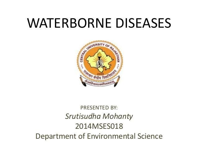 WATERBORNE DISEASES PRESENTED BY: Srutisudha Mohanty 2014MSES018 Department of Environmental Science