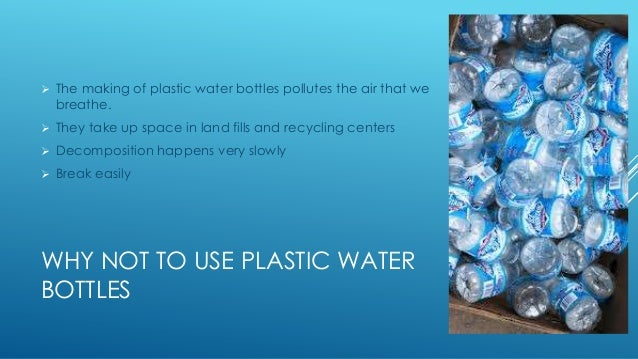 ... 2. WHY NOT TO USE PLASTIC WATER ...