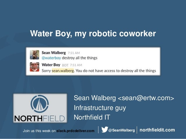 northfieldit.com@SeanWalbergJoin us this week on slack.prdcdeliver.com Water Boy, my robotic coworker Sean Walberg <sean@e...