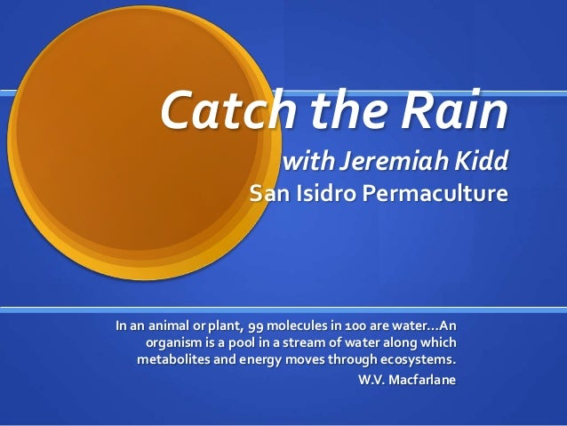 Catch the Rain with Jeremiah Kidd San Isidro Permaculture  In an animal or plant, 99 molecules in 100 are water…An organis...