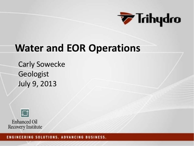 Water and EOR Operations Carly Sowecke Geologist July 9, 2013