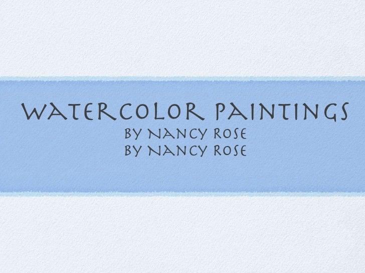 Watercolor Paintings       by Nancy Rose       by Nancy Rose