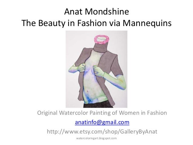Anat MondshineThe Beauty in Fashion via MannequinsOriginal Watercolor Painting of Women in Fashionanatinfo@gmail.comhttp:/...