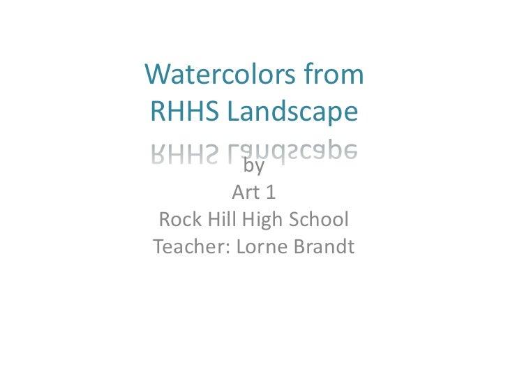 Watercolors fromRHHS Landscape           by         Art 1 Rock Hill High SchoolTeacher: Lorne Brandt