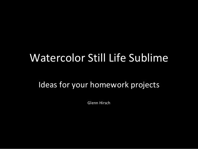 Watercolor Still Life Sublime Ideas for your homework projects Glenn Hirsch