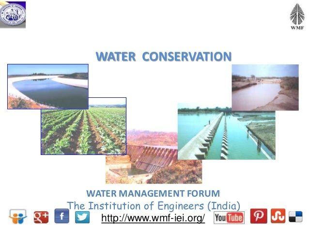 WATER CONSERVATIONWATER MANAGEMENT FORUMThe Institution of Engineers (India)http://www.wmf-iei.org/