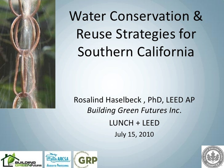 Water Conservation &  Reuse Strategies for  Southern California   Rosalind Haselbeck , PhD, LEED AP    Building Green Futu...