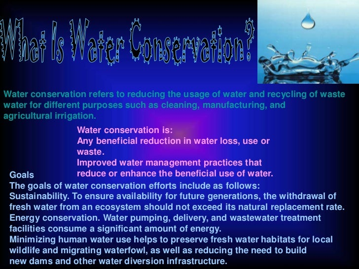 What Is Water Conservation?<br />Water conservationrefers to reducing the usage of water and recycling of waste water for...