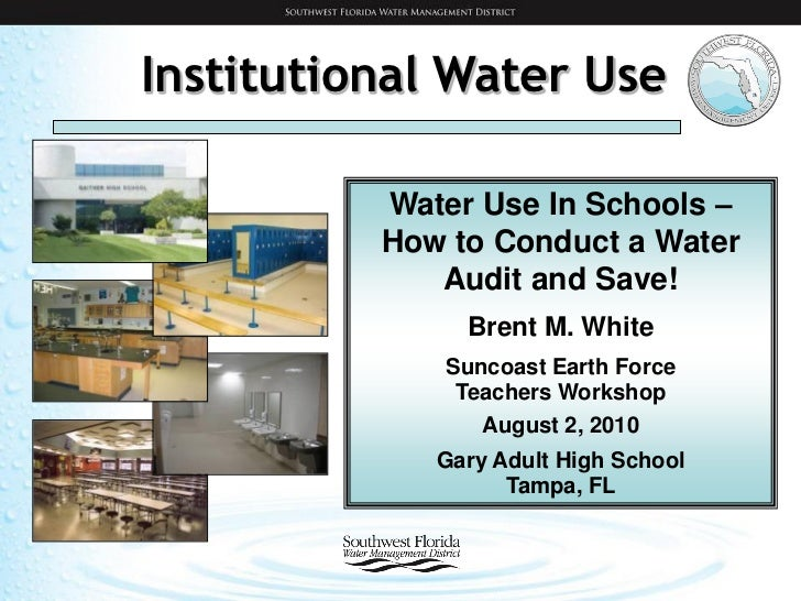 Institutional Water Use          Water Use In Schools –          How to Conduct a Water             Audit and Save!       ...