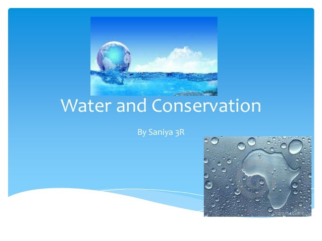 Water and Conservation        By Saniya 3R
