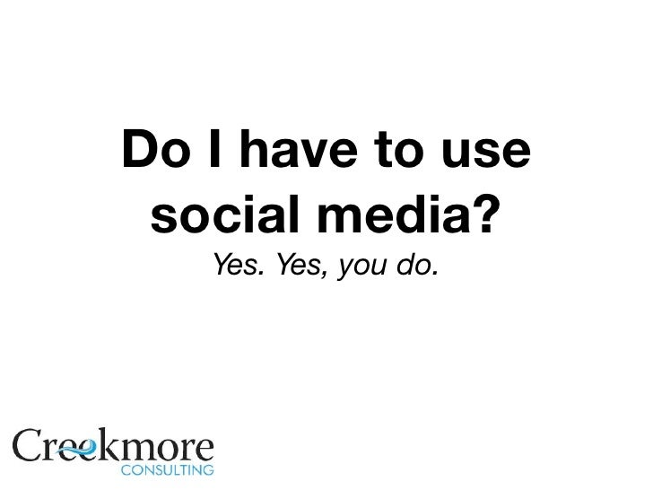 Do I have to use  social media?    Yes. Yes, you do.
