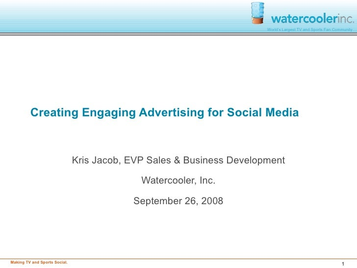 Creating Engaging Advertising for Social Media Kris Jacob, EVP Sales & Business Development Watercooler, Inc. September 26...