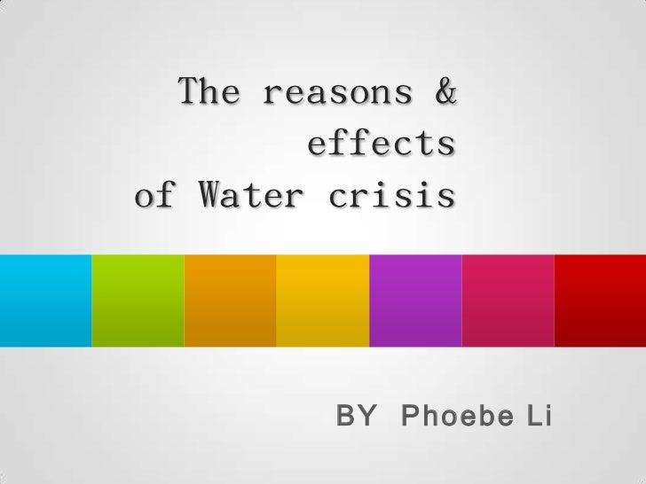 The reasons &        effectsof Water crisis         BY Phoebe Li