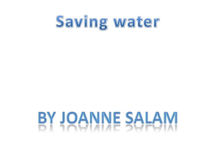 Saving water<br />By Joanne Salam<br />