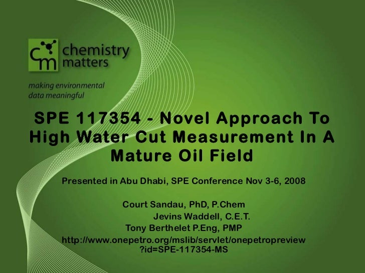 SPE 117354 - Novel Approach To High Water Cut Measurement In A Mature Oil Field Presented in Abu Dhabi, SPE Conference Nov...