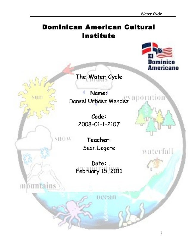 Water CycleDominican American Cultural         Institute        The Water Cycle              Name:      Dansel Urbaez Mend...