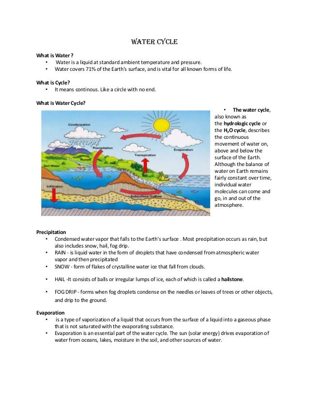 Water Cycle What is Water ? • Water is a liquid at standard ambient temperature and pressure. • Water covers 71% of the Ea...