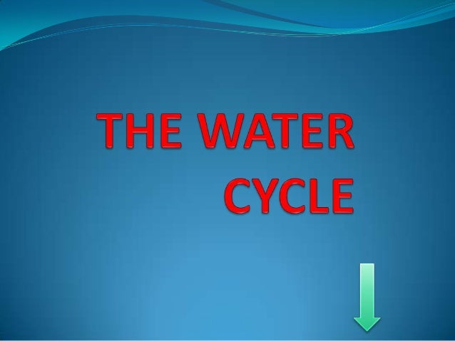 "The earth has a limited amount of water. Water keeps going around in what we call the ""WATER CYCLE"" This cycle is made up ..."