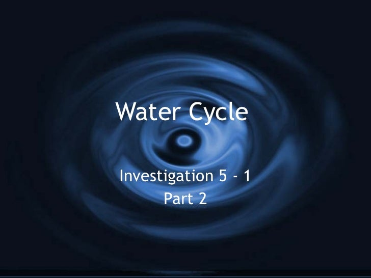 Water Cycle  Investigation 5 - 1 Part 2