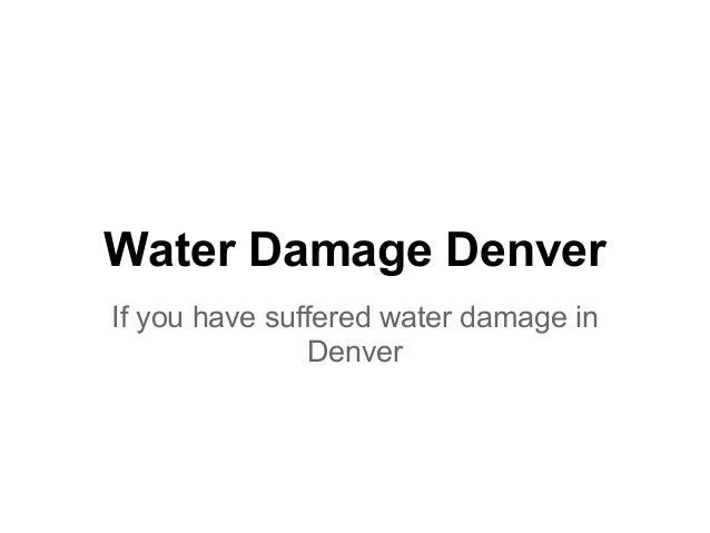 Water Damage DenverIf you have suffered water damage in               Denver