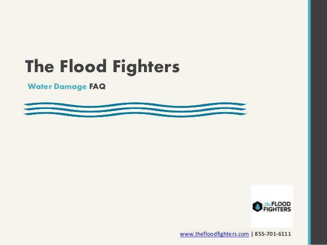 The Flood Fighters Water Damage FAQ www.thefloodfighters.com | 855-701-6111