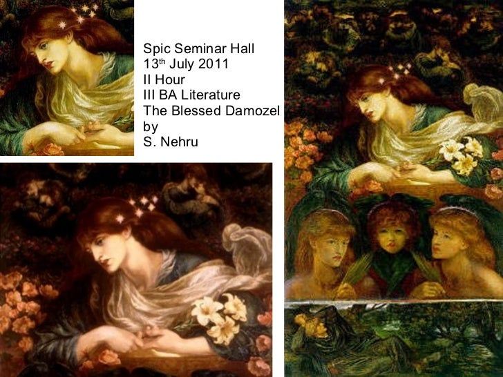Spic Seminar Hall 13 th  July 2011 II Hour III BA Literature The Blessed Damozel by S. Nehru