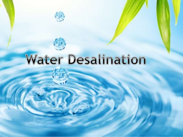 * *What is desalination? *Why desalination? *Types of desalination. *Steps of desalination. *Desalination in Saudi Arabia....