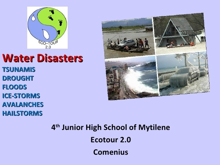 Water DisastersTSUNAMISDROUGHTFLOODSICE-STORMSAVALANCHESHAILSTORMS             4th Junior High School of Mytilene         ...