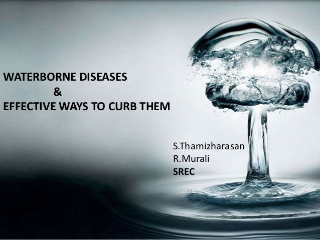 WATERBORNE DISEASES         &EFFECTIVE WAYS TO CURB THEM                              S.Thamizharasan                     ...