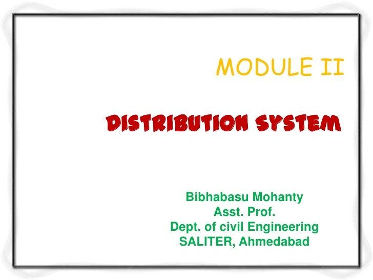 MODULE IIDistribution System       Bibhabasu Mohanty            Asst. Prof.     Dept. of civil Engineering      SALITER, A...