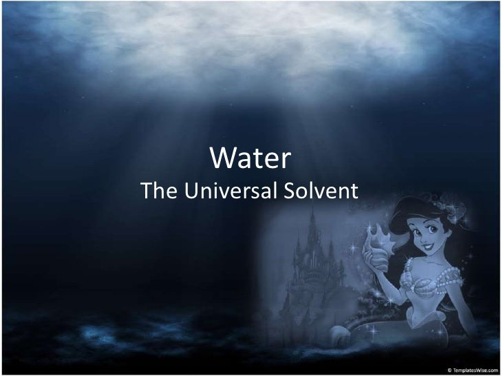 Water<br />The Universal Solvent<br />