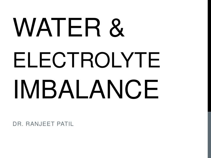 Water & Electrolyte imbalance<br />Dr. Ranjeet Patil<br />