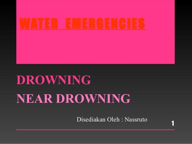 WATER EMERGENCIES DROWNING NEAR DROWNING 1 Disediakan Oleh : Nassruto