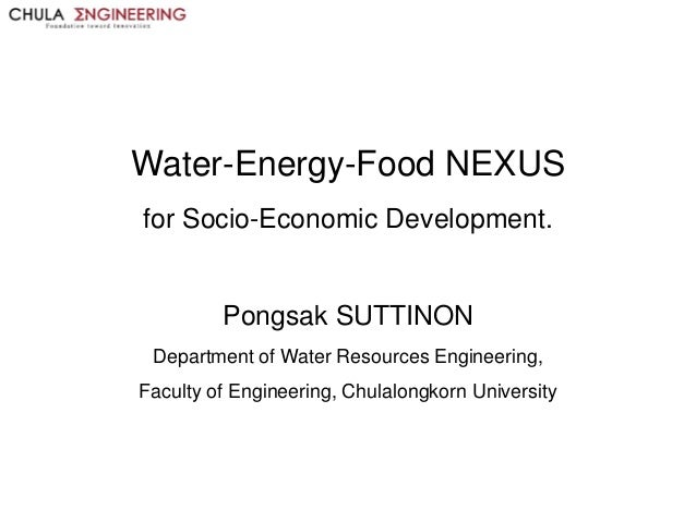 Water-Energy-Food NEXUS for Socio-Economic Development. Pongsak SUTTINON Department of Water Resources Engineering, Facult...