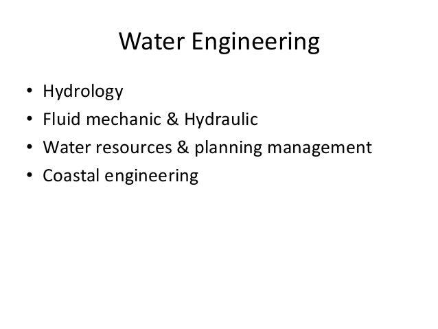 Water Engineering • Hydrology • Fluid mechanic & Hydraulic • Water resources & planning management • Coastal engineering