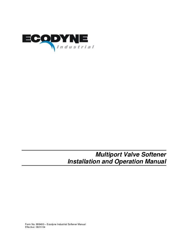 Multiport Valve Softener                                    Installation and Operation ManualForm No. 999400 – Ecodyne Ind...