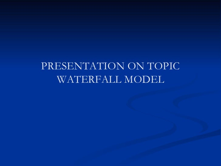 PRESENTATION ON TOPIC WATERFALL MODEL