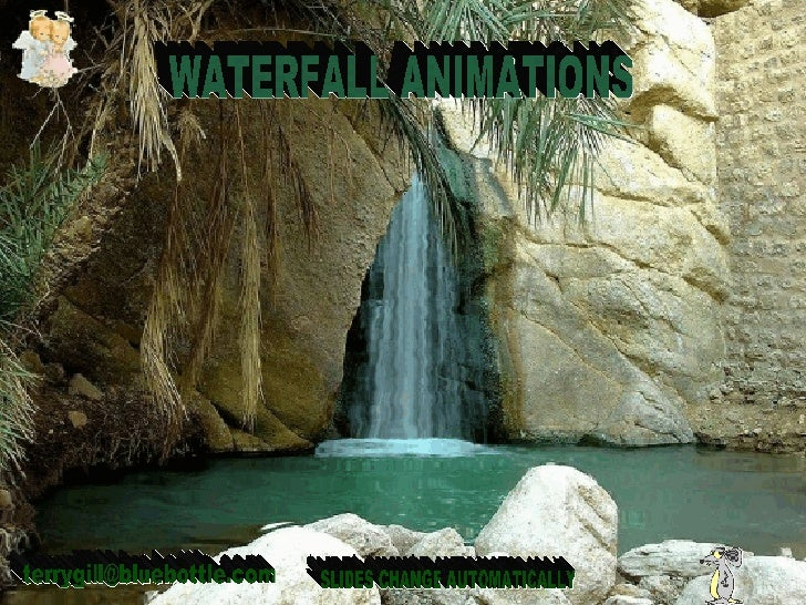 WATERFALL ANIMATIONS [email_address] SLIDES CHANGE AUTOMATICALLY