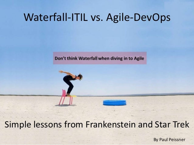 Waterfall-ITIL vs. Agile-DevOpsSimple lessons from Frankenstein and Star Trek                                     By Paul ...