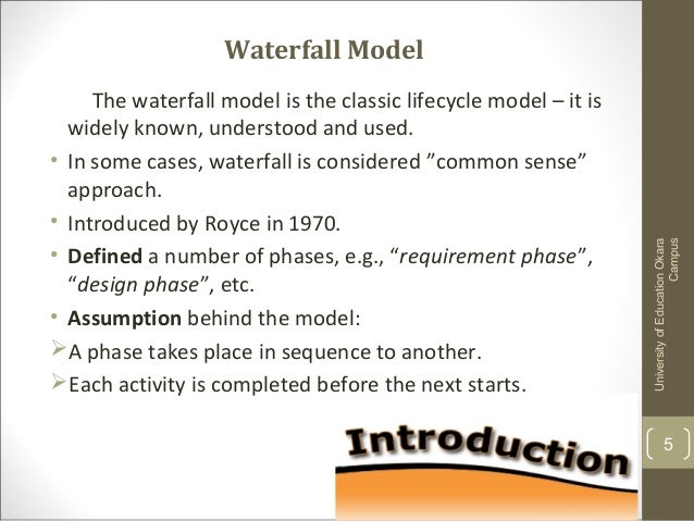 waterfall model Since the time it was first published by winston w royce in 1970, the waterfall  model has been used widely in the field of software.