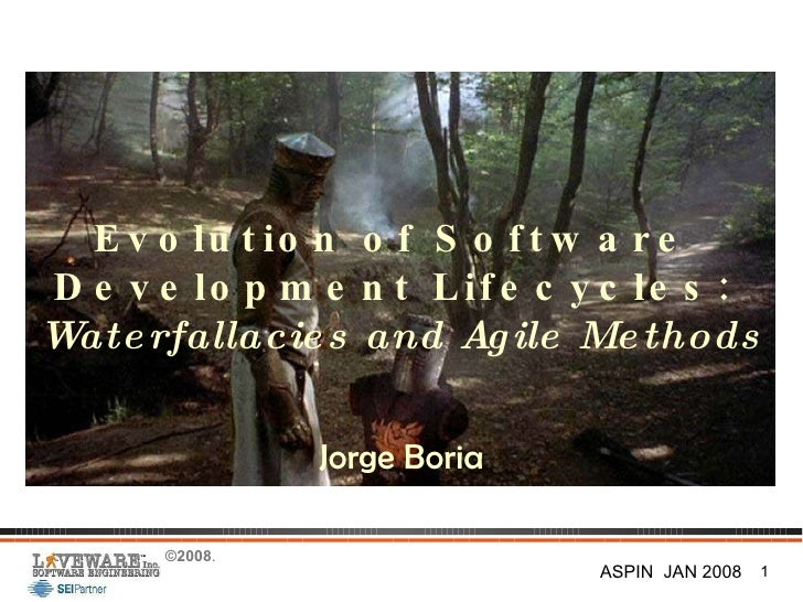Evolution of Software  Development Lifecycles:  Waterfallacies and Agile Methods Jorge Boria