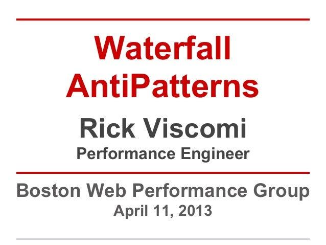 Waterfall    AntiPatterns     Rick Viscomi     Performance EngineerBoston Web Performance Group         April 11, 2013