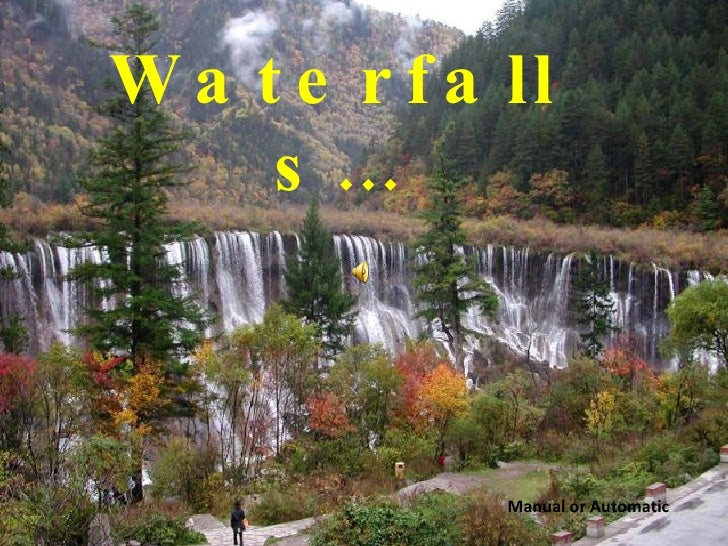 Manual or Automatic Waterfalls…