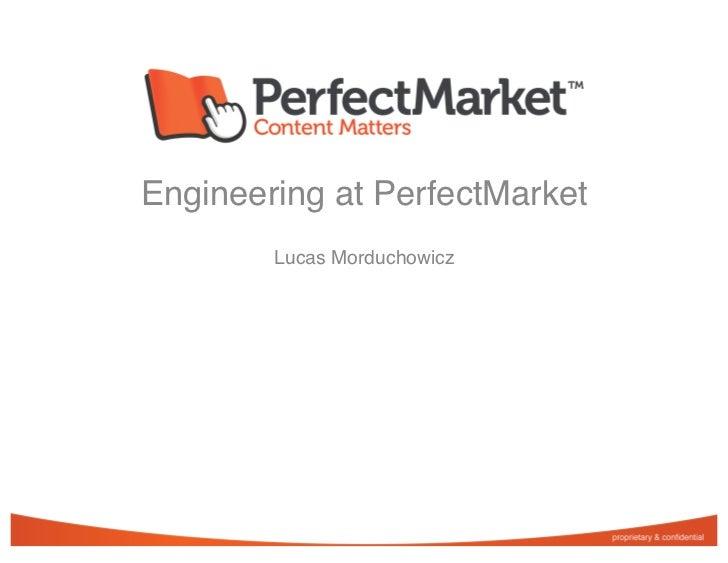 Engineering at PerfectMarket        Lucas Morduchowicz
