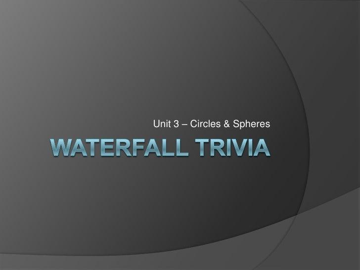 Waterfall Trivia<br />Unit 3 – Circles & Spheres<br />