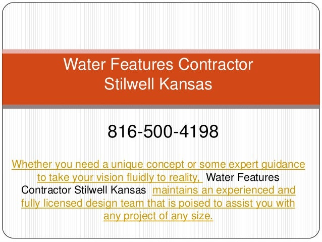 Water Features Contractor Stilwell Kansas 816-500-4198 Whether you need a unique concept or some expert guidance to take y...