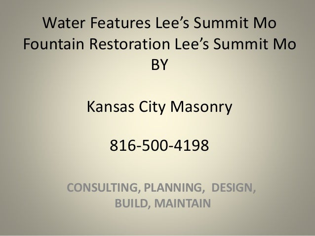 Water Features Lee's Summit Mo Fountain Restoration Lee's Summit Mo BY Kansas City Masonry CONSULTING, PLANNING, DESIGN, B...