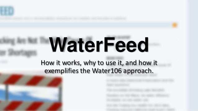 WaterFeed How it works, why to use it, and how it exemplifies the Water106 approach.